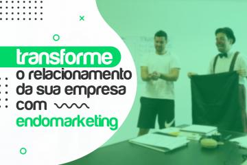Transforme o relacionamento da sua empresa com Endomarketing
